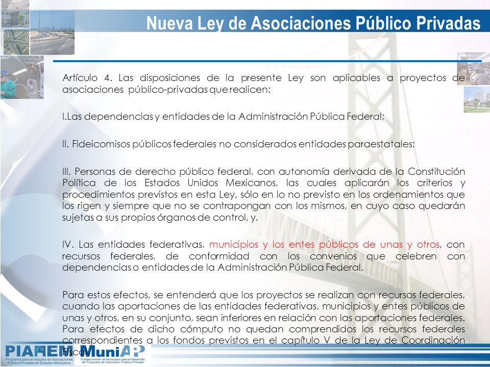 Artículo 4. Las disposiciones de la presente Ley son aplicables a proyectos de asociaciones público-privadas que realicen: I.Las dependencias y entida