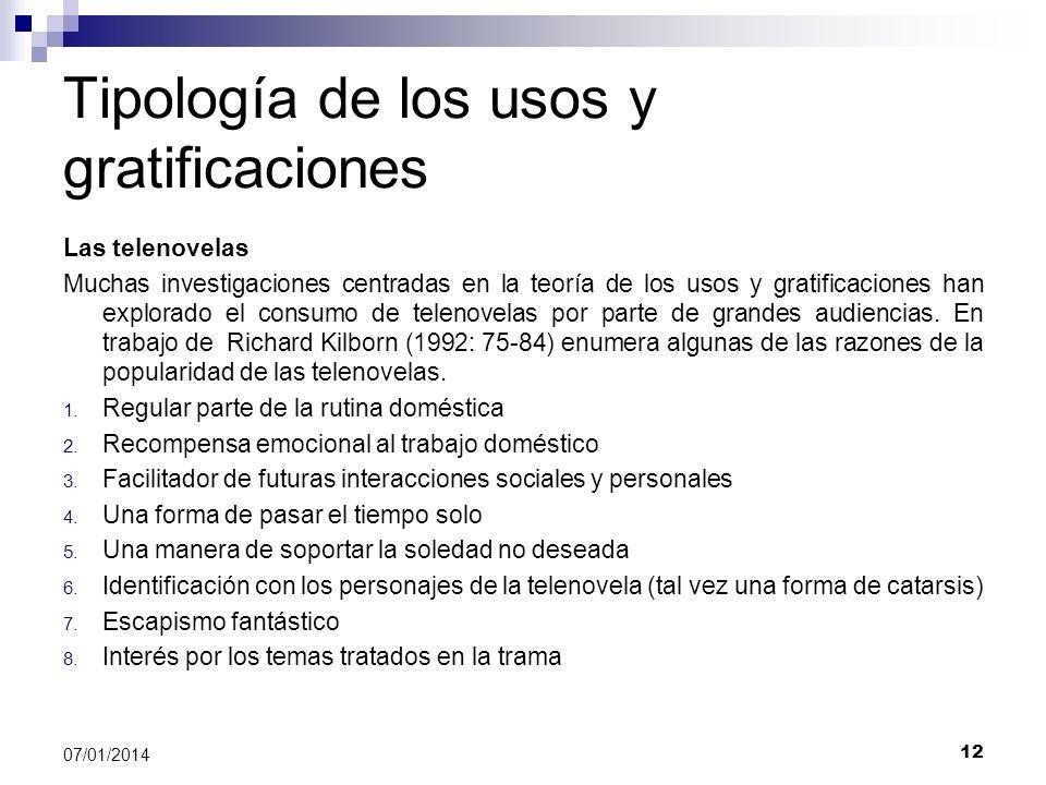 12 07/01/2014 Tipología de los usos y gratificaciones Las telenovelas Muchas investigaciones centradas en la teoría de los usos y gratificaciones han
