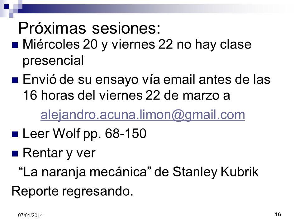 16 07/01/2014 Próximas sesiones: Miércoles 20 y viernes 22 no hay clase presencial Envió de su ensayo vía email antes de las 16 horas del viernes 22 d
