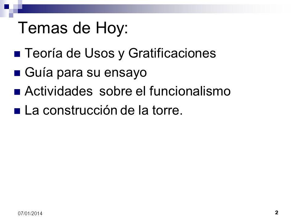 2 07/01/2014 Temas de Hoy: Teoría de Usos y Gratificaciones Guía para su ensayo Actividades sobre el funcionalismo La construcción de la torre.