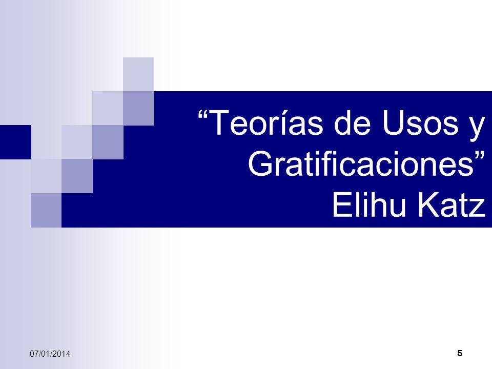 07/01/2014 5 Teorías de Usos y Gratificaciones Elihu Katz