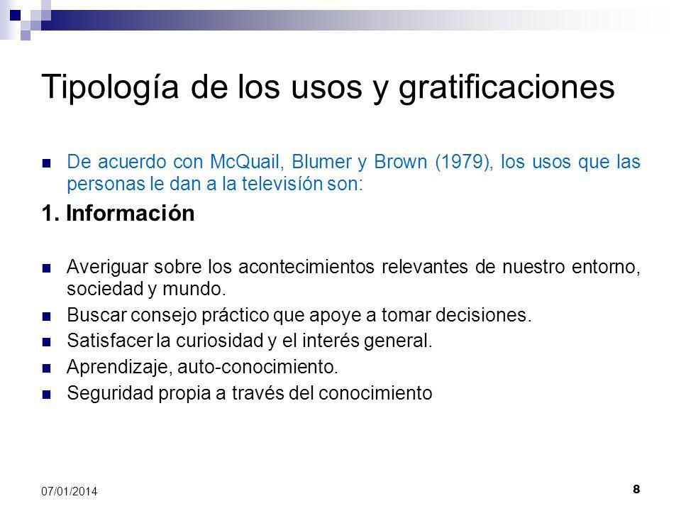 8 07/01/2014 Tipología de los usos y gratificaciones De acuerdo con McQuail, Blumer y Brown (1979), los usos que las personas le dan a la televisíón s