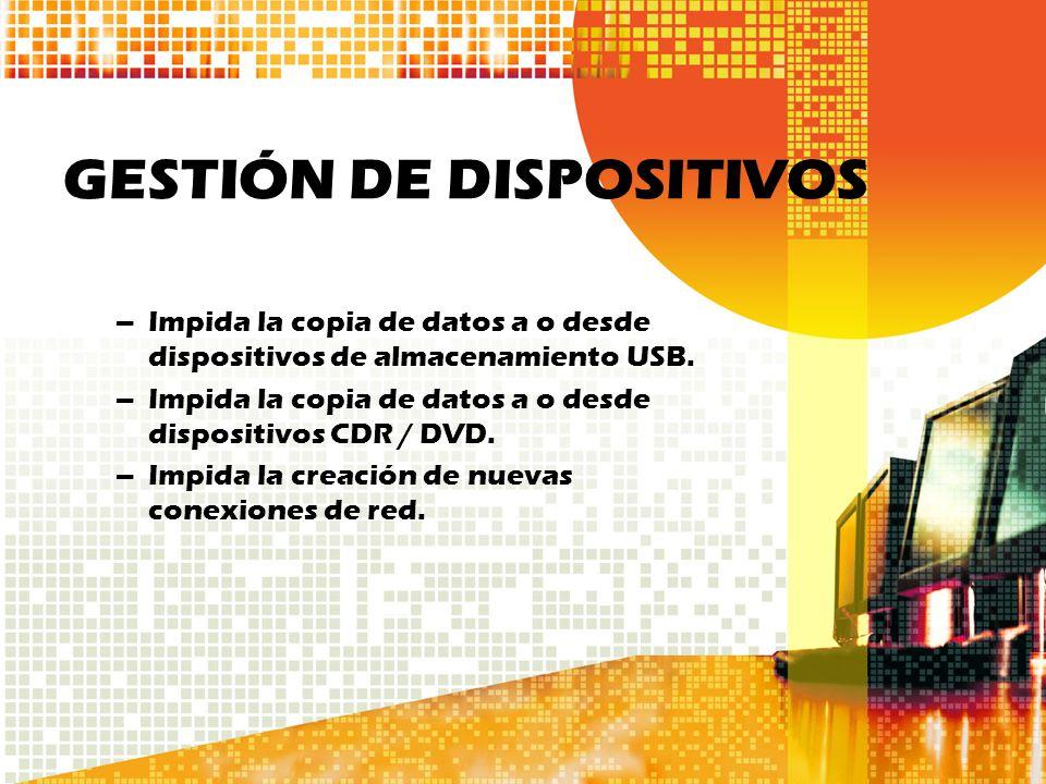 GESTIÓN DE DISPOSITIVOS –Impida la copia de datos a o desde dispositivos de almacenamiento USB. –Impida la copia de datos a o desde dispositivos CDR /