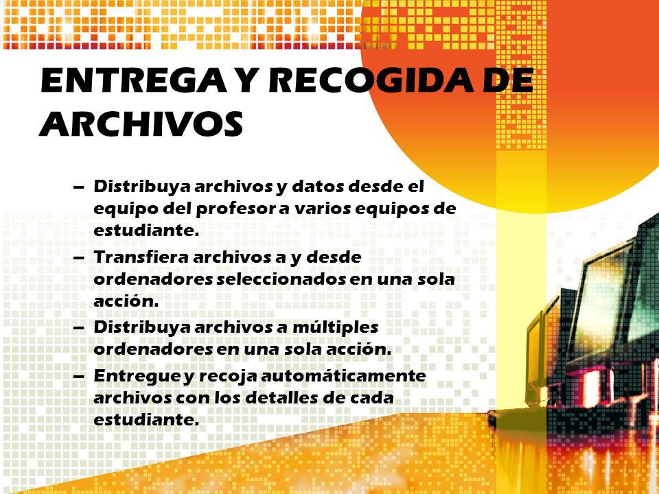 ENTREGA Y RECOGIDA DE ARCHIVOS –Distribuya archivos y datos desde el equipo del profesor a varios equipos de estudiante. –Transfiera archivos a y desd