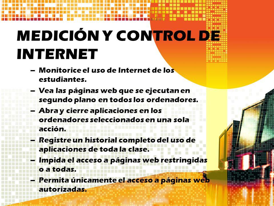 MEDICIÓN Y CONTROL DE INTERNET –Monitorice el uso de Internet de los estudiantes. –Vea las páginas web que se ejecutan en segundo plano en todos los o