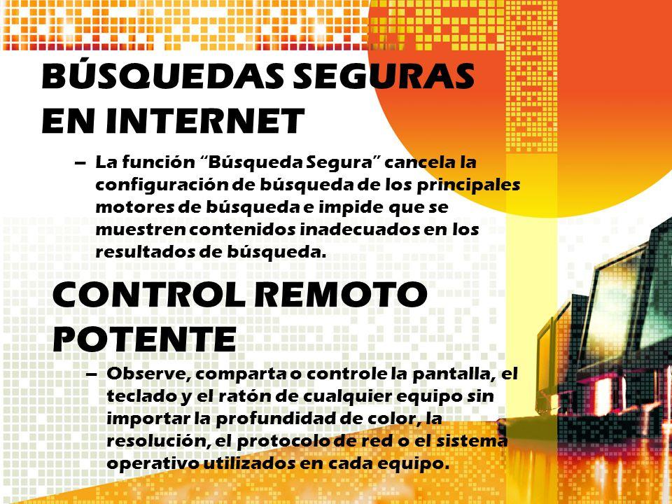 BÚSQUEDAS SEGURAS EN INTERNET –La función Búsqueda Segura cancela la configuración de búsqueda de los principales motores de búsqueda e impide que se