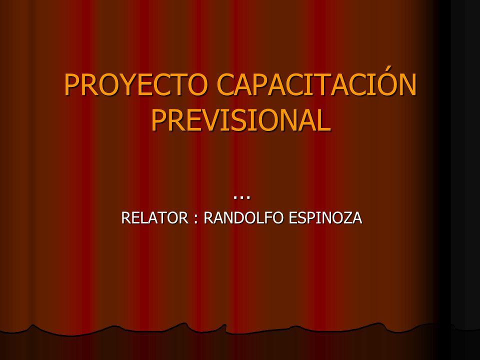 PROYECTO CAPACITACIÓN PREVISIONAL … RELATOR : RANDOLFO ESPINOZA