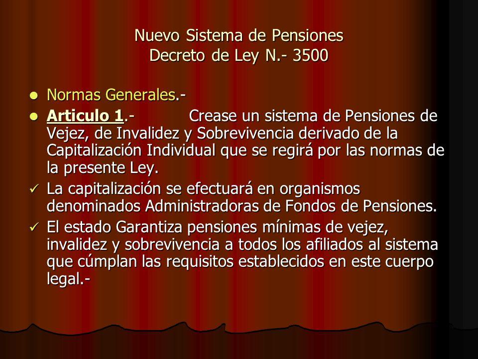Nuevo Sistema de Pensiones Decreto de Ley N.- 3500 Normas Generales.- Articulo 1.- Crease un sistema de Pensiones de Vejez, de Invalidez y Sobrevivenc