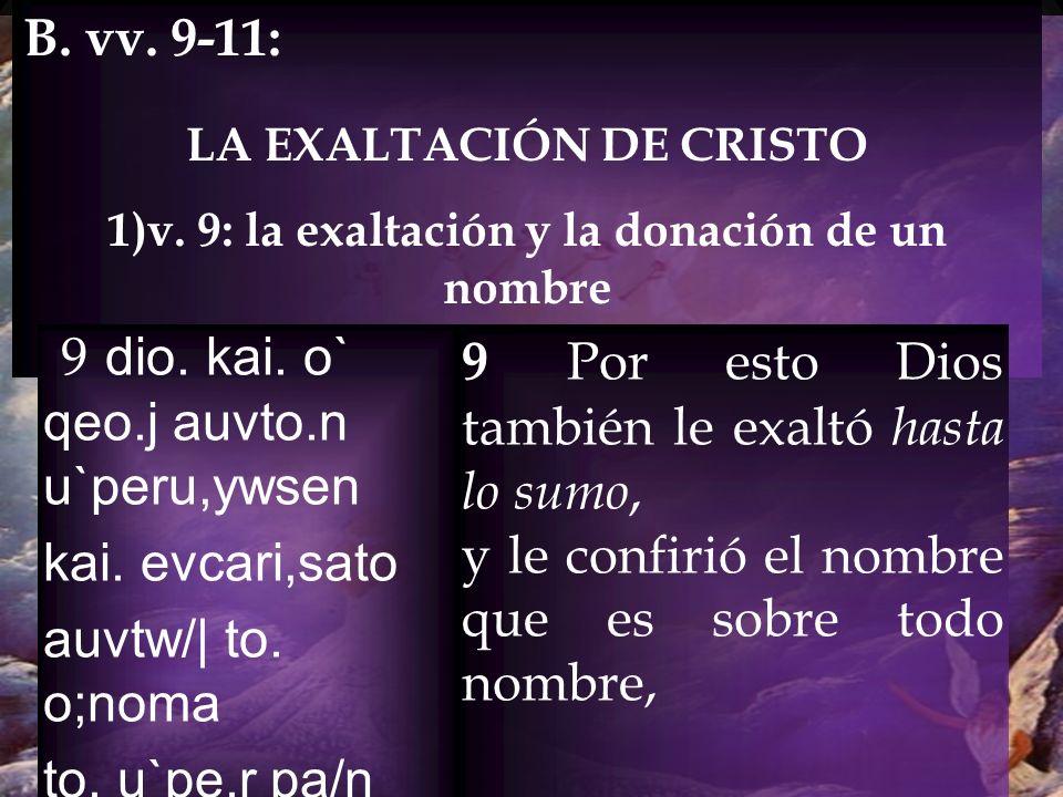 B. vv. 9-11: LA EXALTACIÓN DE CRISTO 1)v. 9: la exaltación y la donación de un nombre 9 dio. kai. o` qeo.j auvto.n u`peru,ywsen kai. evcari,sato auvtw