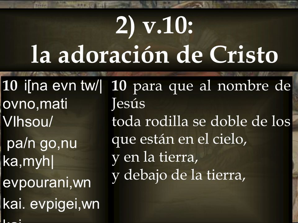 10 i[na evn tw/| ovno,mati VIhsou/ pa/n go,nu ka,myh| evpourani,wn kai. evpigei,wn kai. katacqoni,wn 10 para que al nombre de Jesús toda rodilla se do