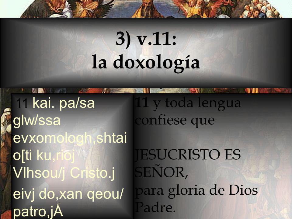 11 kai. pa/sa glw/ssa evxomologh,shtai o[ti ku,rioj VIhsou/j Cristo.j eivj do,xan qeou/ patro,jÅ 11 y toda lengua confiese que JESUCRISTO ES SEÑOR, pa