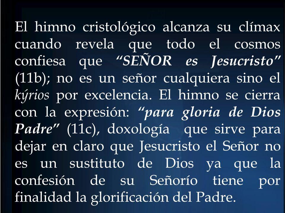 El himno cristológico alcanza su clímax cuando revela que todo el cosmos confiesa que SEÑOR es Jesucristo (11b); no es un señor cualquiera sino el kýr