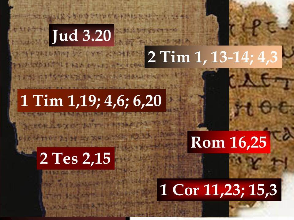 Jud 3.20 1 Tim 1,19; 4,6; 6,20 2 Tim 1, 13-14; 4,3 2 Tes 2,15 1 Cor 11,23; 15,3 Rom 16,25