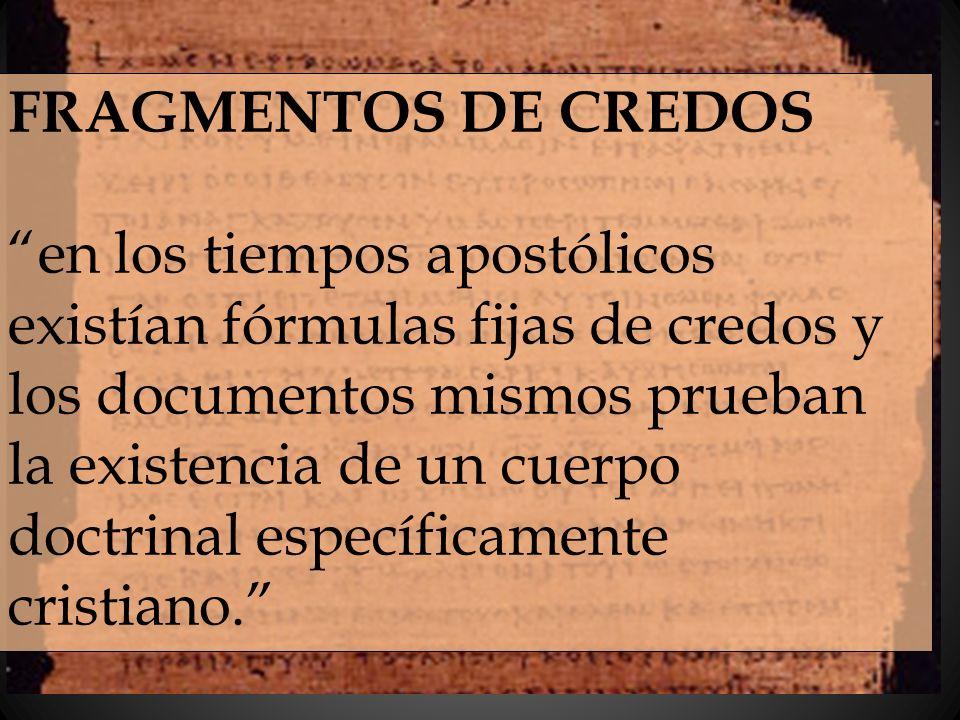 FRAGMENTOS DE CREDOS en los tiempos apostólicos existían fórmulas fijas de credos y los documentos mismos prueban la existencia de un cuerpo doctrinal
