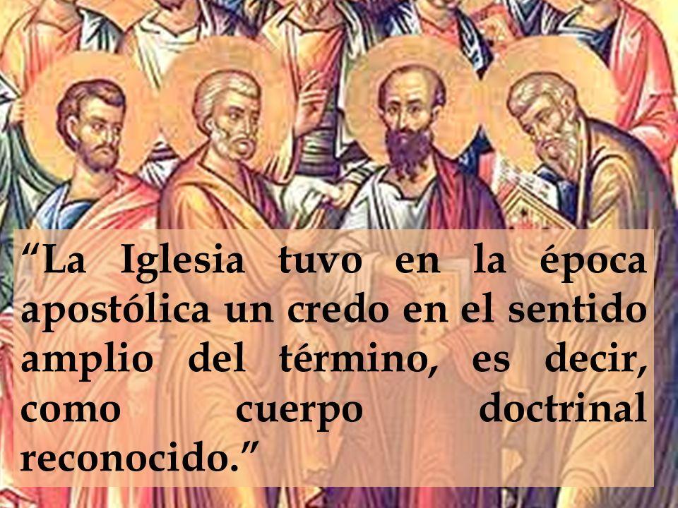 La Iglesia tuvo en la época apostólica un credo en el sentido amplio del término, es decir, como cuerpo doctrinal reconocido.
