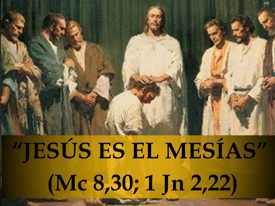 JESÚS ES EL MESÍAS (Mc 8,30; 1 Jn 2,22)