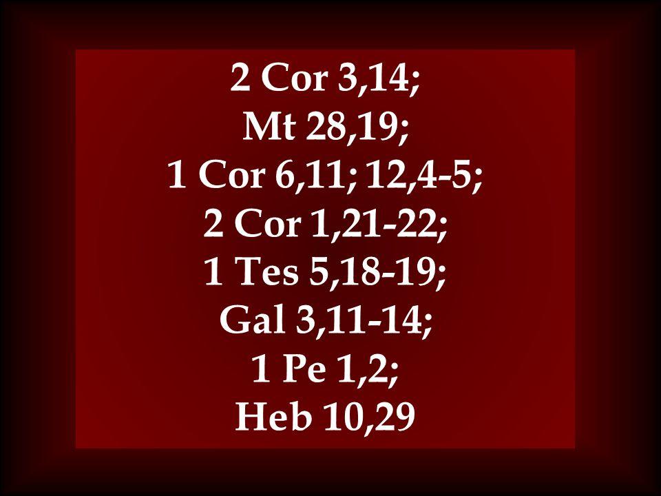 2 Cor 3,14; Mt 28,19; 1 Cor 6,11; 12,4-5; 2 Cor 1,21-22; 1 Tes 5,18-19; Gal 3,11-14; 1 Pe 1,2; Heb 10,29