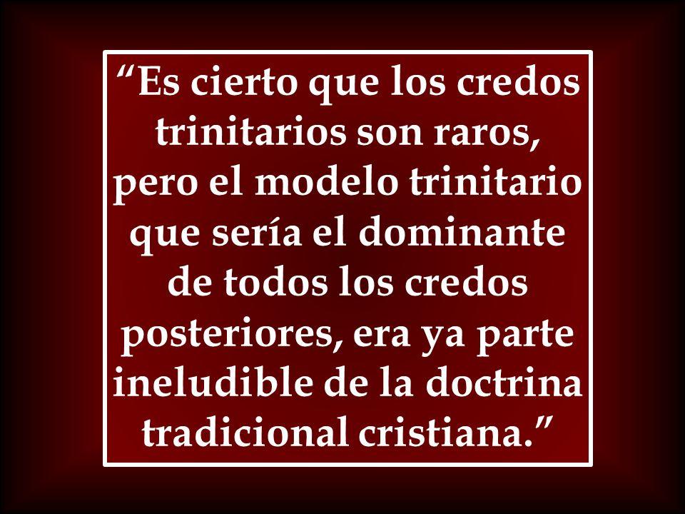 Es cierto que los credos trinitarios son raros, pero el modelo trinitario que sería el dominante de todos los credos posteriores, era ya parte ineludi