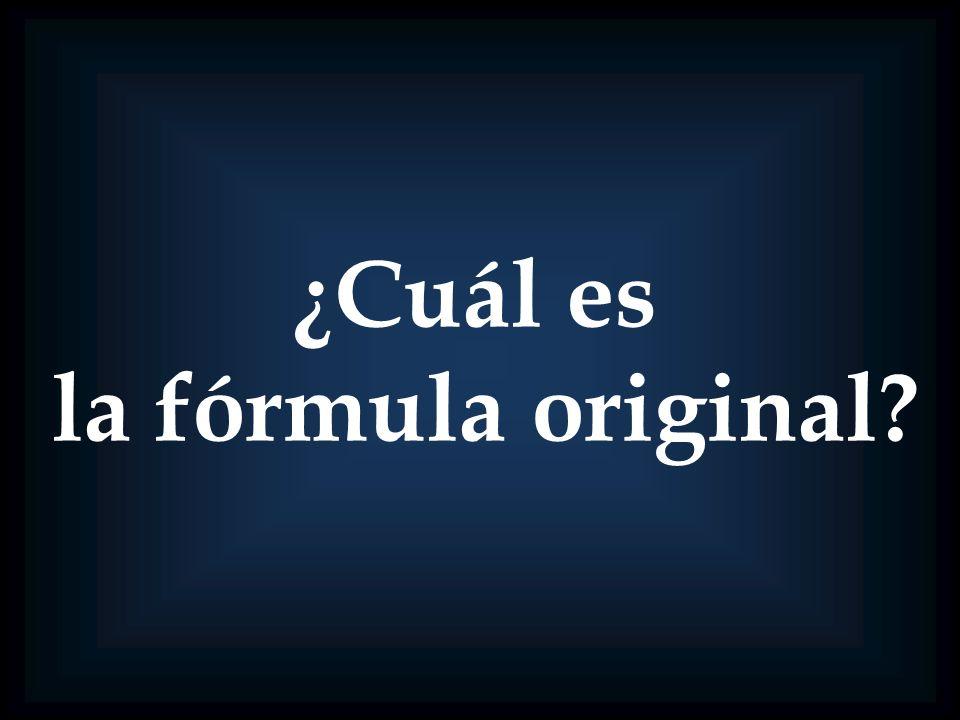 ¿Cuál es la fórmula original?