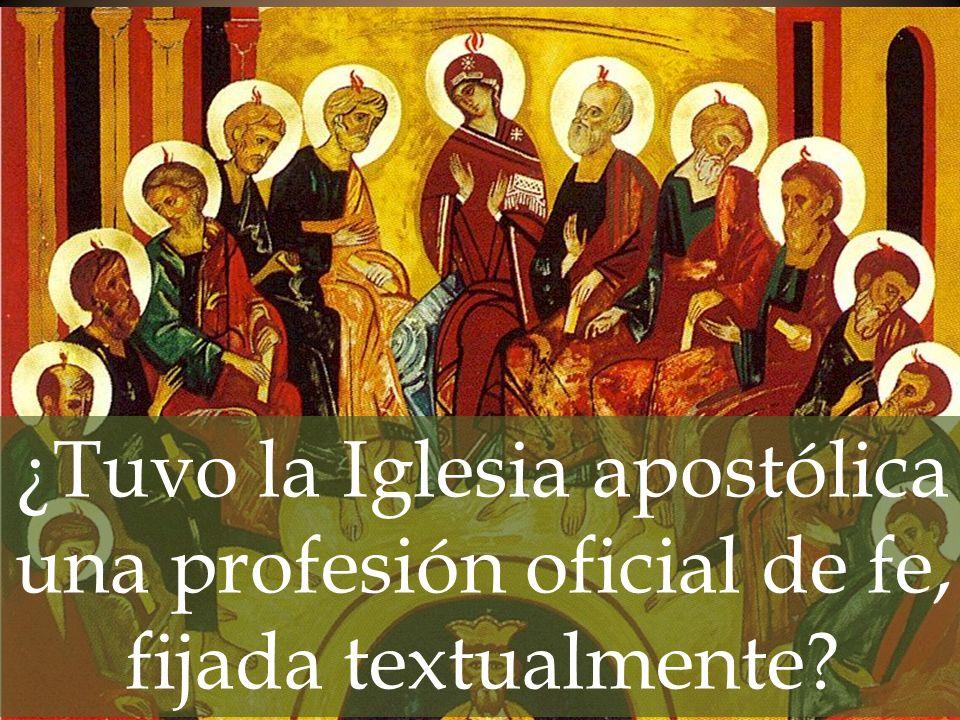¿Tuvo la Iglesia apostólica una profesión oficial de fe, fijada textualmente?