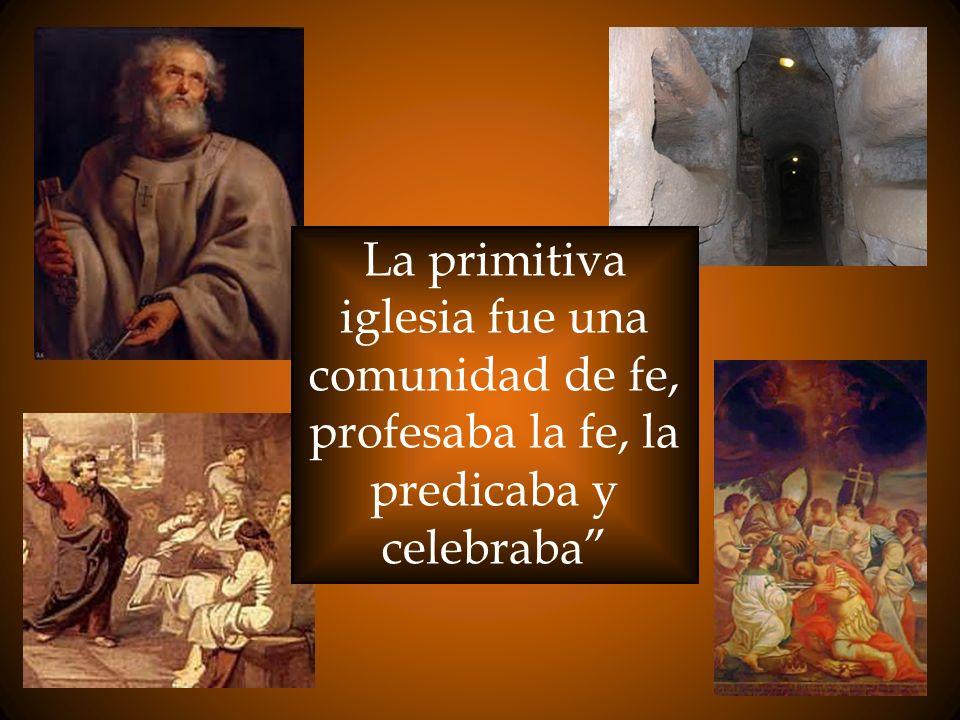 La primitiva iglesia fue una comunidad de fe, profesaba la fe, la predicaba y celebraba