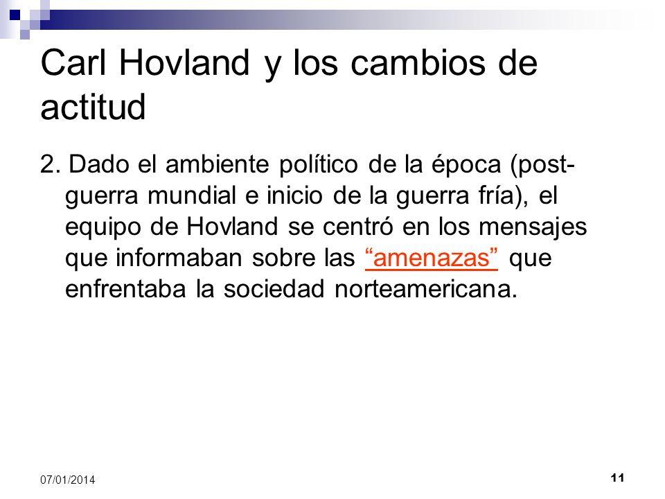 11 07/01/2014 Carl Hovland y los cambios de actitud 2. Dado el ambiente político de la época (post- guerra mundial e inicio de la guerra fría), el equ