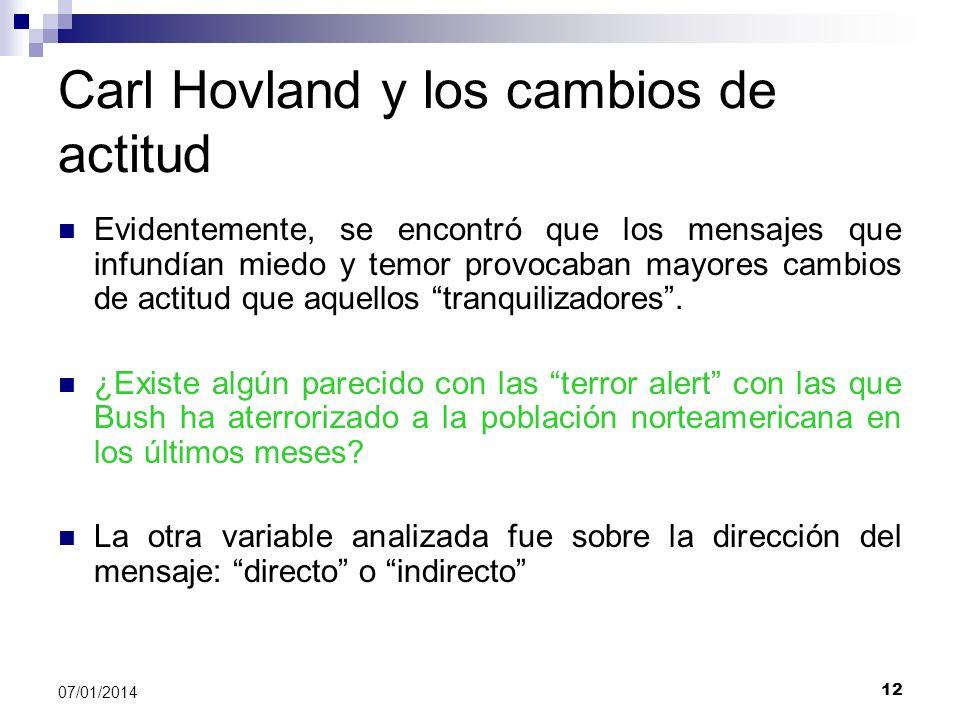 12 07/01/2014 Carl Hovland y los cambios de actitud Evidentemente, se encontró que los mensajes que infundían miedo y temor provocaban mayores cambios