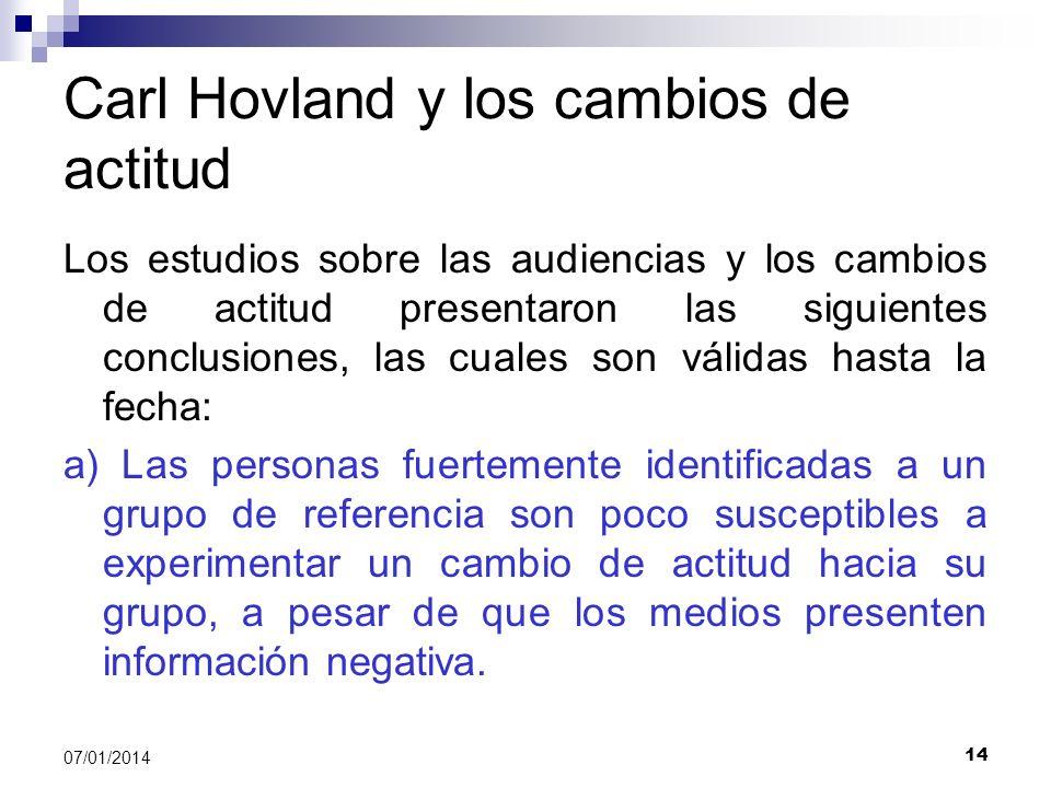 14 07/01/2014 Carl Hovland y los cambios de actitud Los estudios sobre las audiencias y los cambios de actitud presentaron las siguientes conclusiones
