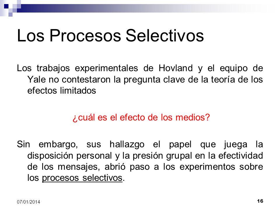 16 07/01/2014 Los Procesos Selectivos Los trabajos experimentales de Hovland y el equipo de Yale no contestaron la pregunta clave de la teoría de los