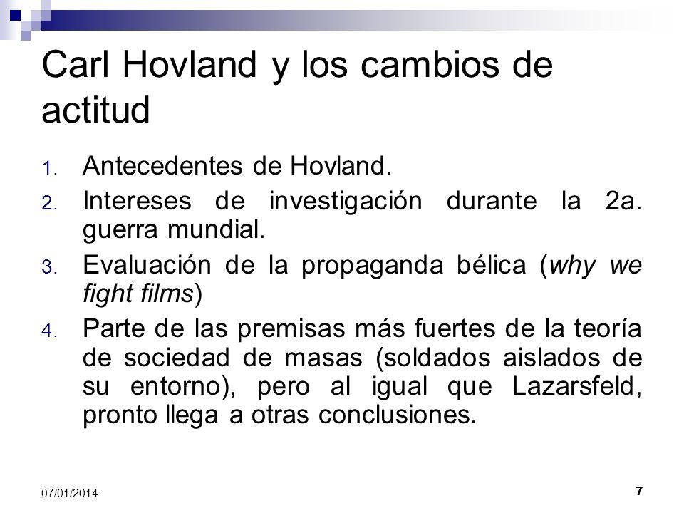 8 07/01/2014 Carl Hovland y los cambios de actitud Debido a sus formación en psicología, los métodos de investigación de Hovland estuvieron basados en la manipulación sistemática de los elementos de sus estudios: medio, mensaje, emisor.