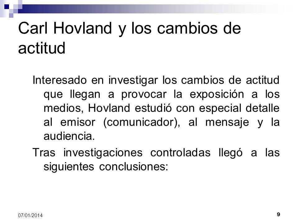 9 07/01/2014 Carl Hovland y los cambios de actitud Interesado en investigar los cambios de actitud que llegan a provocar la exposición a los medios, H