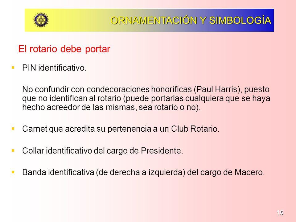 15 ORNAMENTACIÓN Y SIMBOLOGÍA PIN identificativo. No confundir con condecoraciones honoríficas (Paul Harris), puesto que no identifican al rotario (pu