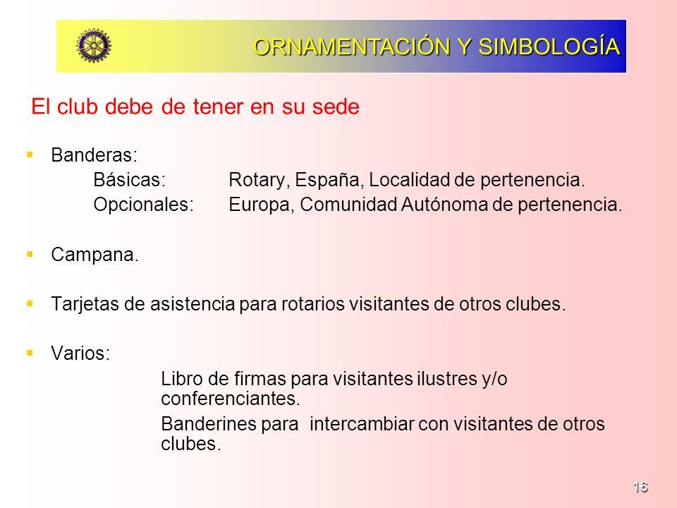16 ORNAMENTACIÓN Y SIMBOLOGÍA Banderas: Básicas: Rotary, España, Localidad de pertenencia. Opcionales: Europa, Comunidad Autónoma de pertenencia. Camp