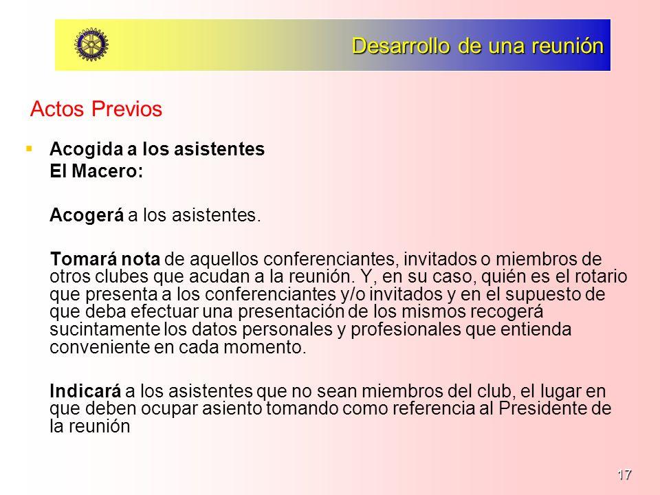 17 Desarrollo de una reunión Acogida a los asistentes El Macero: Acogerá a los asistentes. Tomará nota de aquellos conferenciantes, invitados o miembr