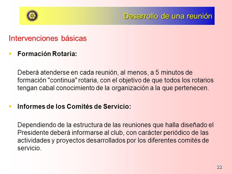 22 Desarrollo de una reunión Formación Rotaria: Deberá atenderse en cada reunión, al menos, a 5 minutos de formación