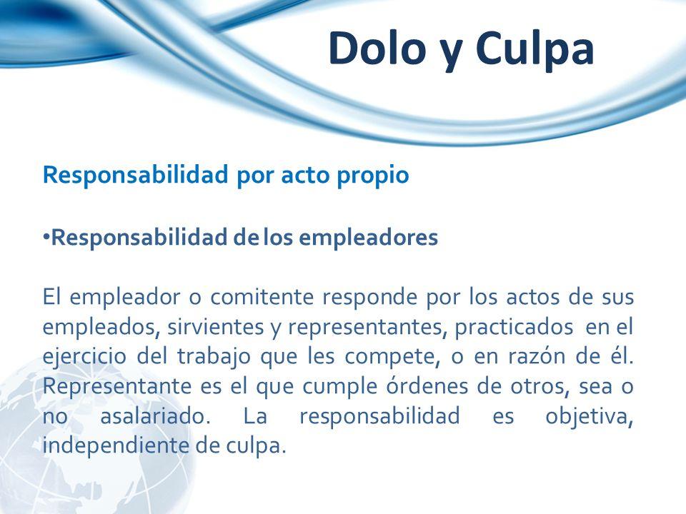 Responsabilidad por acto propio Responsabilidad de los empleadores El empleador o comitente responde por los actos de sus empleados, sirvientes y repr