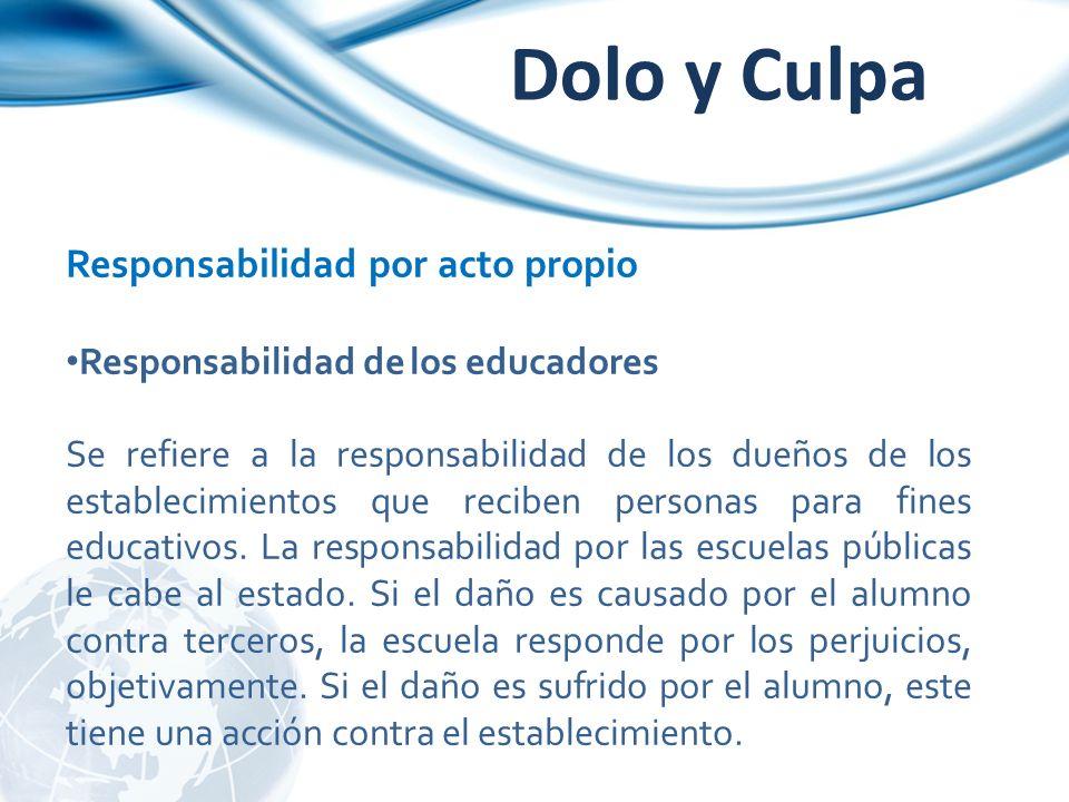 Responsabilidad por acto propio Responsabilidad de los educadores Se refiere a la responsabilidad de los dueños de los establecimientos que reciben pe