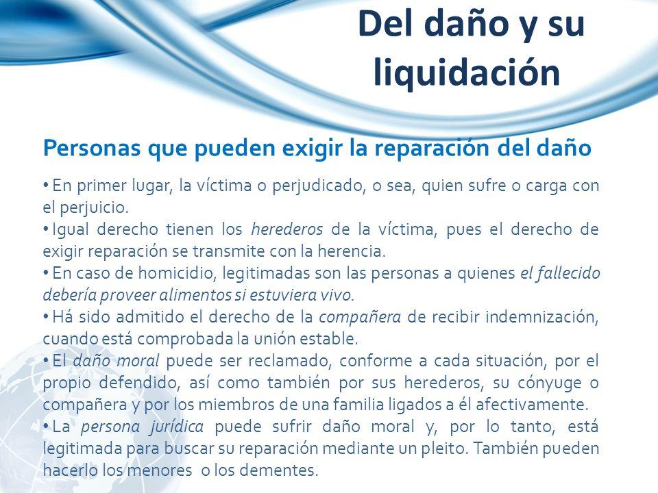Personas que pueden exigir la reparación del daño En primer lugar, la víctima o perjudicado, o sea, quien sufre o carga con el perjuicio. Igual derech