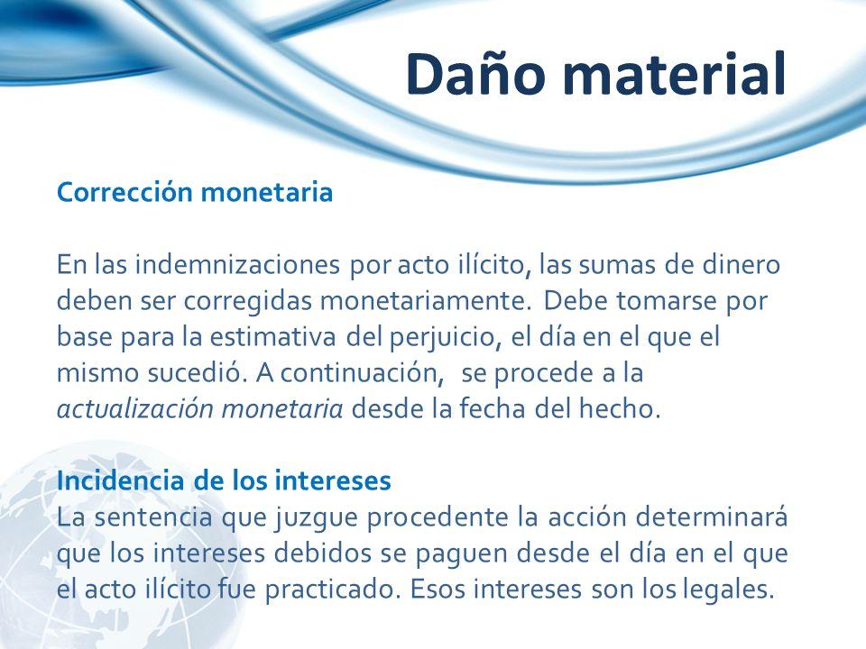 Daño material Corrección monetaria En las indemnizaciones por acto ilícito, las sumas de dinero deben ser corregidas monetariamente. Debe tomarse por