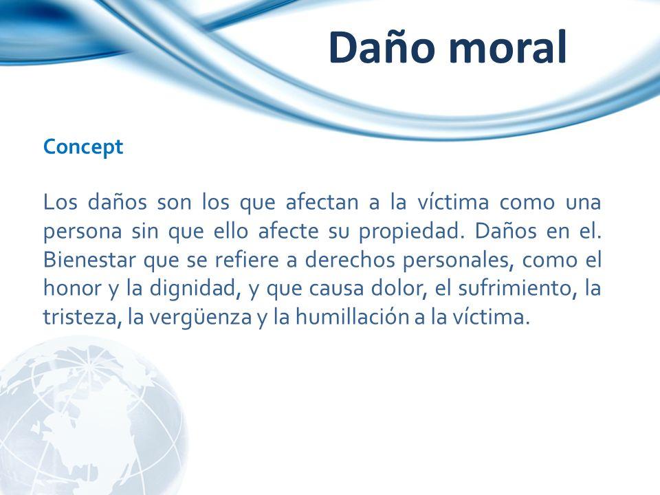 Daño moral Concept Los daños son los que afectan a la víctima como una persona sin que ello afecte su propiedad. Daños en el. Bienestar que se refiere