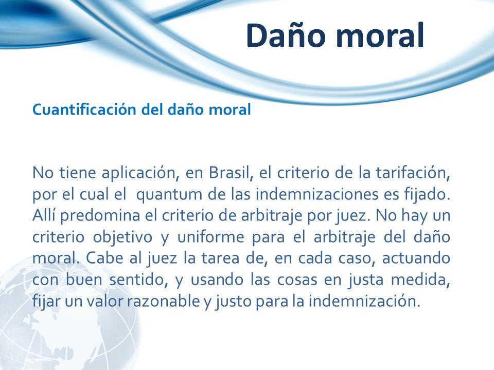 Daño moral Cuantificación del daño moral No tiene aplicación, en Brasil, el criterio de la tarifación, por el cual el quantum de las indemnizaciones e