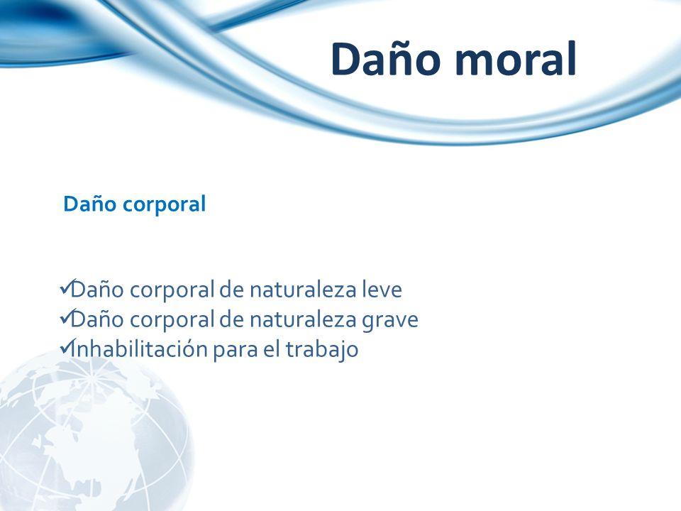 Daño moral Daño corporal Daño corporal de naturaleza leve Daño corporal de naturaleza grave Inhabilitación para el trabajo