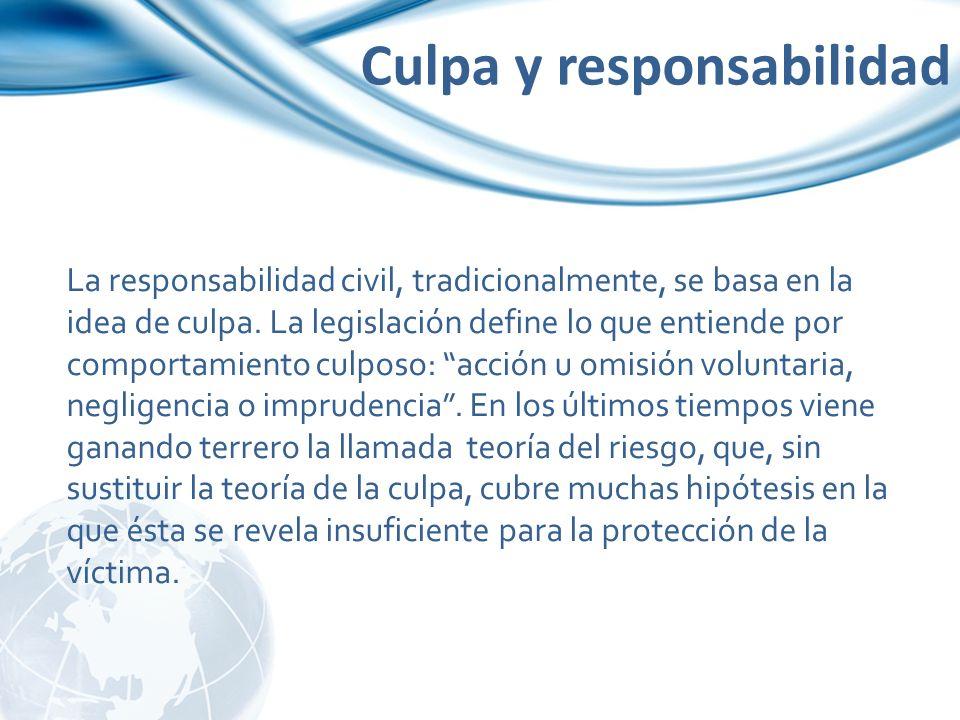 Culpa y responsabilidad La responsabilidad civil, tradicionalmente, se basa en la idea de culpa. La legislación define lo que entiende por comportamie