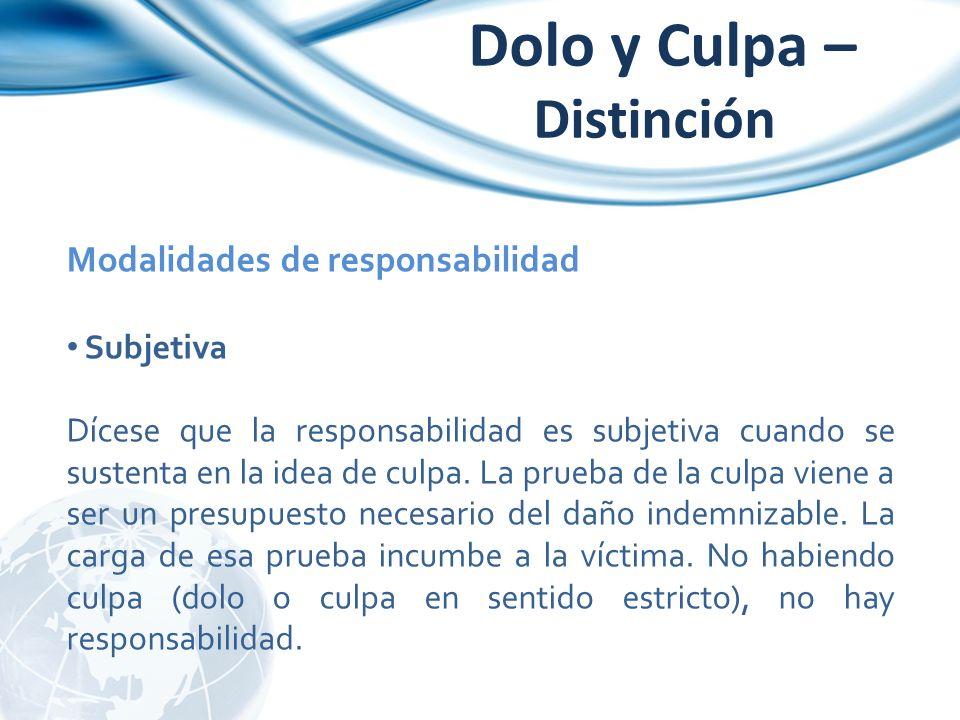 Modalidades de responsabilidad Subjetiva Dícese que la responsabilidad es subjetiva cuando se sustenta en la idea de culpa. La prueba de la culpa vien
