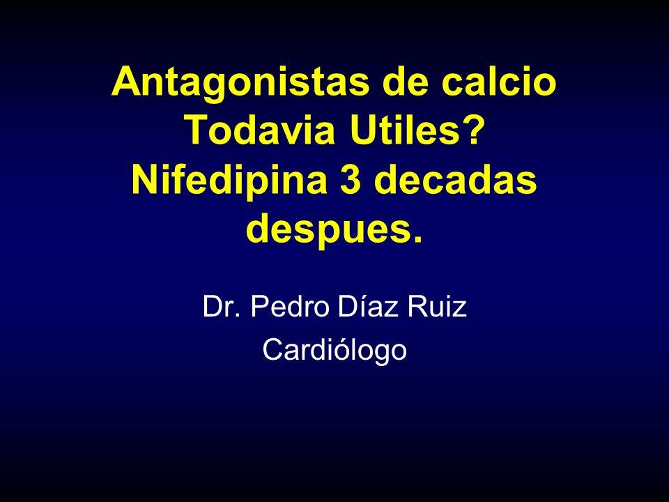 Antagonistas de calcio Todavia Utiles Nifedipina 3 decadas despues. Dr. Pedro Díaz Ruiz Cardiólogo