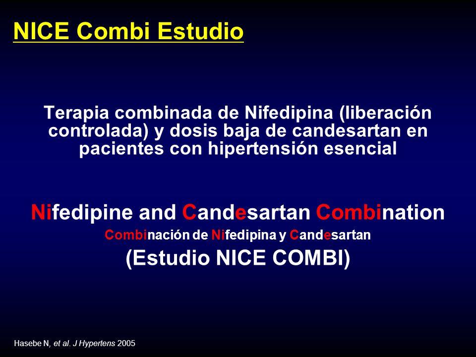 NICE Combi Estudio Terapia combinada de Nifedipina (liberación controlada) y dosis baja de candesartan en pacientes con hipertensión esencial Nifedipine and Candesartan Combination Combinación de Nifedipina y Candesartan (Estudio NICE COMBI) Hasebe N, et al.