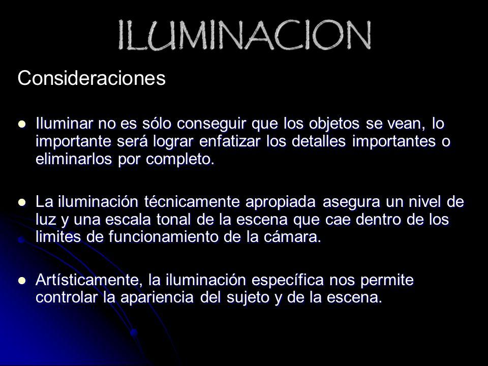 ILUMINACION Consideraciones Iluminar no es sólo conseguir que los objetos se vean, lo importante será lograr enfatizar los detalles importantes o elim