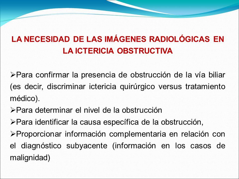 LA NECESIDAD DE LAS IMÁGENES RADIOLÓGICAS EN LA ICTERICIA OBSTRUCTIVA Para confirmar la presencia de obstrucción de la vía biliar (es decir, discrimin