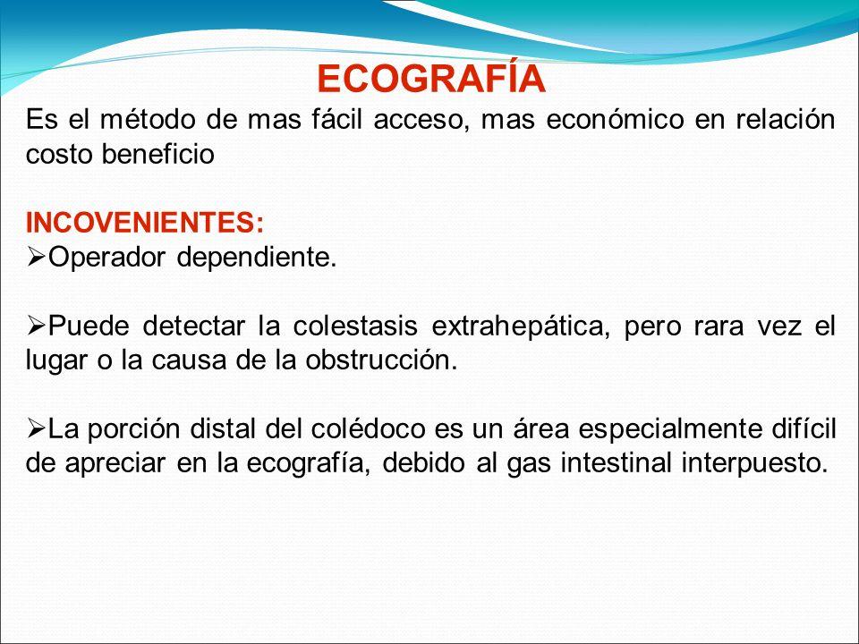 ECOGRAFÍA Es el método de mas fácil acceso, mas económico en relación costo beneficio INCOVENIENTES: Operador dependiente. Puede detectar la colestasi