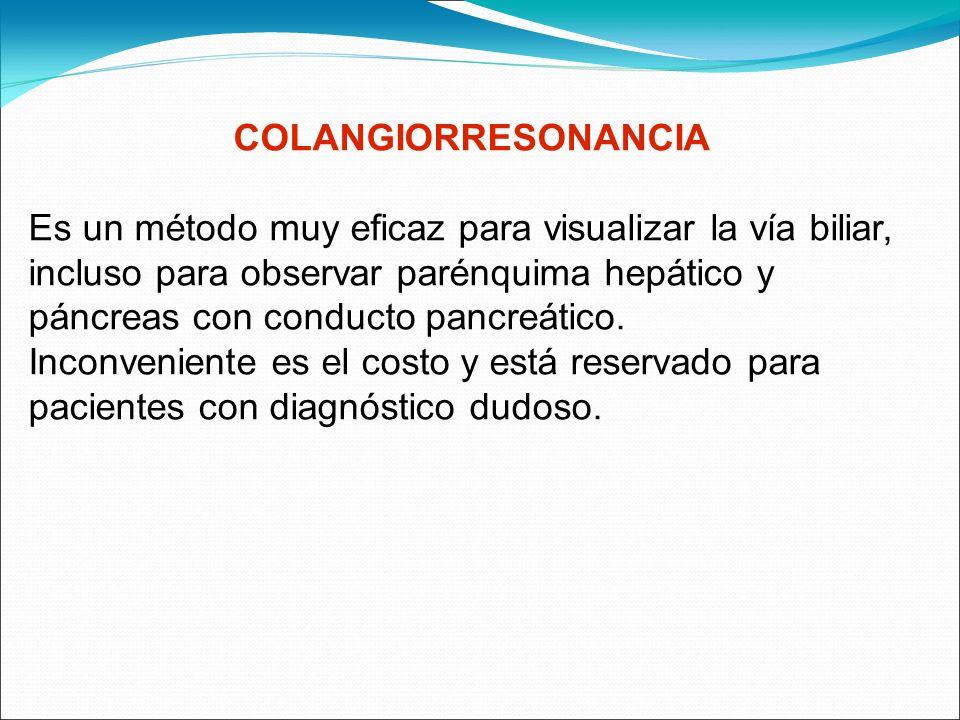 COLANGIORRESONANCIA Es un método muy eficaz para visualizar la vía biliar, incluso para observar parénquima hepático y páncreas con conducto pancreáti
